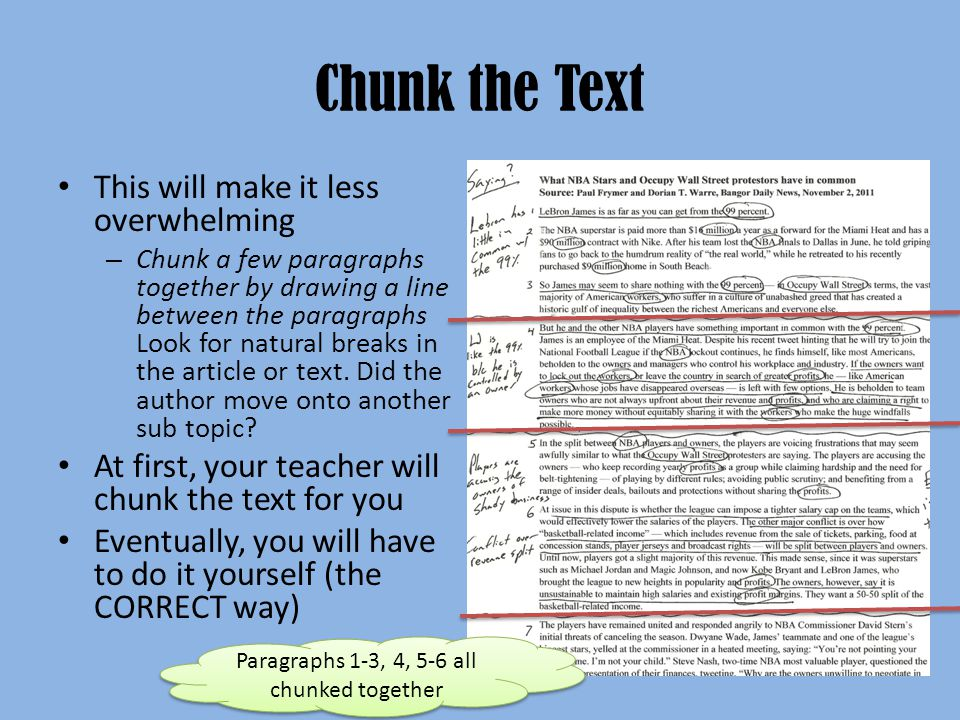 Chunk the Text This will make it less overwhelming – Chunk a few paragraphs together by drawing a line between the paragraphs Look for natural breaks