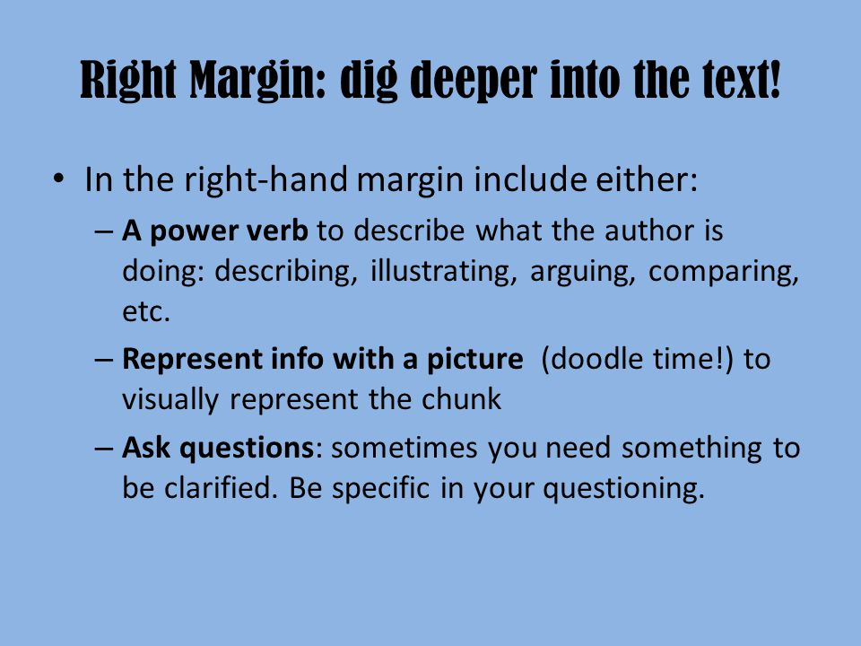 Right Margin: dig deeper into the text! In the right-hand margin include either: – A power verb to describe what the author is doing: describing, illu