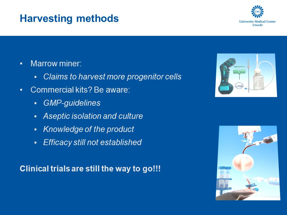 Harvesting methods Marrow miner: Claims to harvest more progenitor cells Commercial kits? Be aware: GMP-guidelines Aseptic isolation and culture Knowl