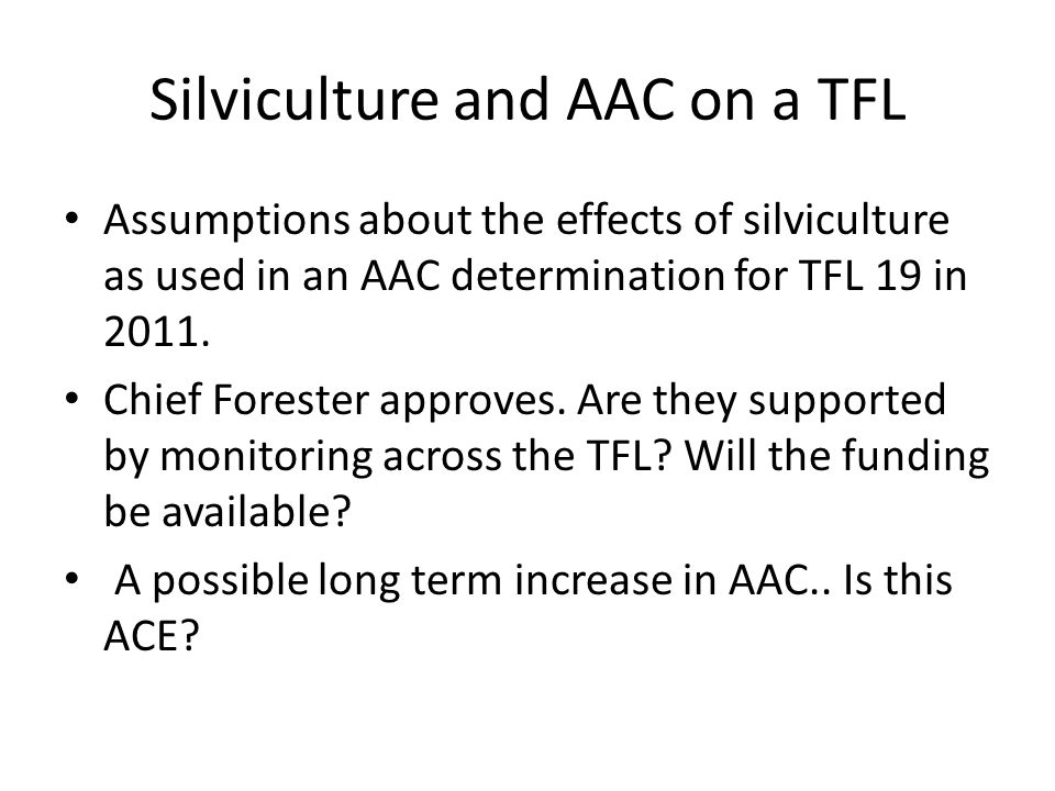 Silviculture and AAC on a TFL Assumptions about the effects of silviculture as used in an AAC determination for TFL 19 in 2011.