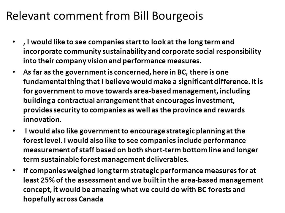 Relevant comment from Bill Bourgeois, I would like to see companies start to look at the long term and incorporate community sustainability and corporate social responsibility into their company vision and performance measures.
