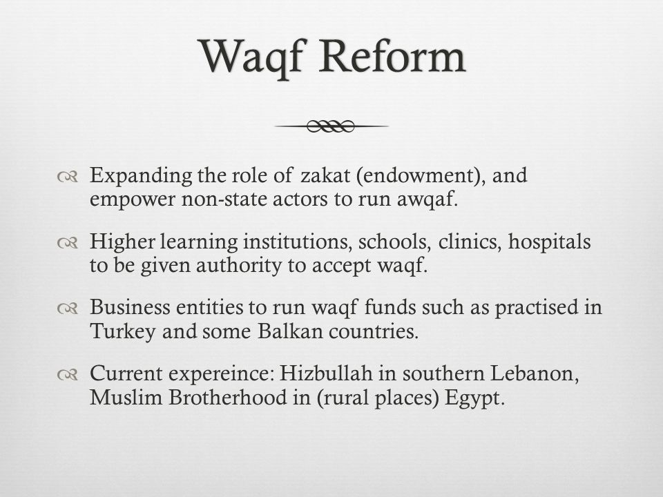 Waqf ReformWaqf Reform  Expanding the role of zakat (endowment), and empower non-state actors to run awqaf.