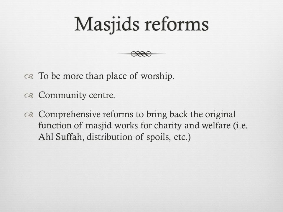 Masjids reformsMasjids reforms  To be more than place of worship.