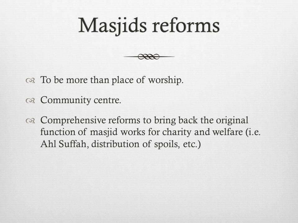 Masjids reformsMasjids reforms  To be more than place of worship.