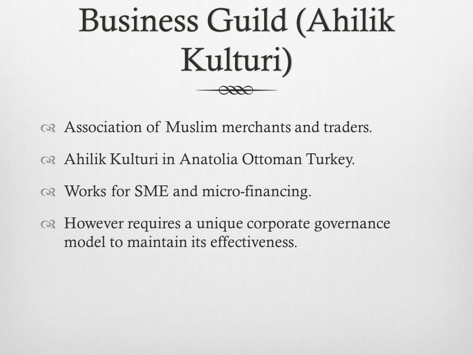 Business Guild (Ahilik Kulturi)  Association of Muslim merchants and traders.