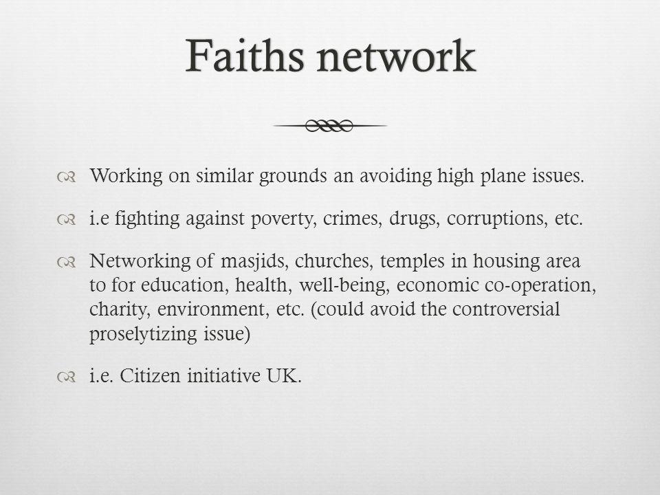 Faiths networkFaiths network  Working on similar grounds an avoiding high plane issues.