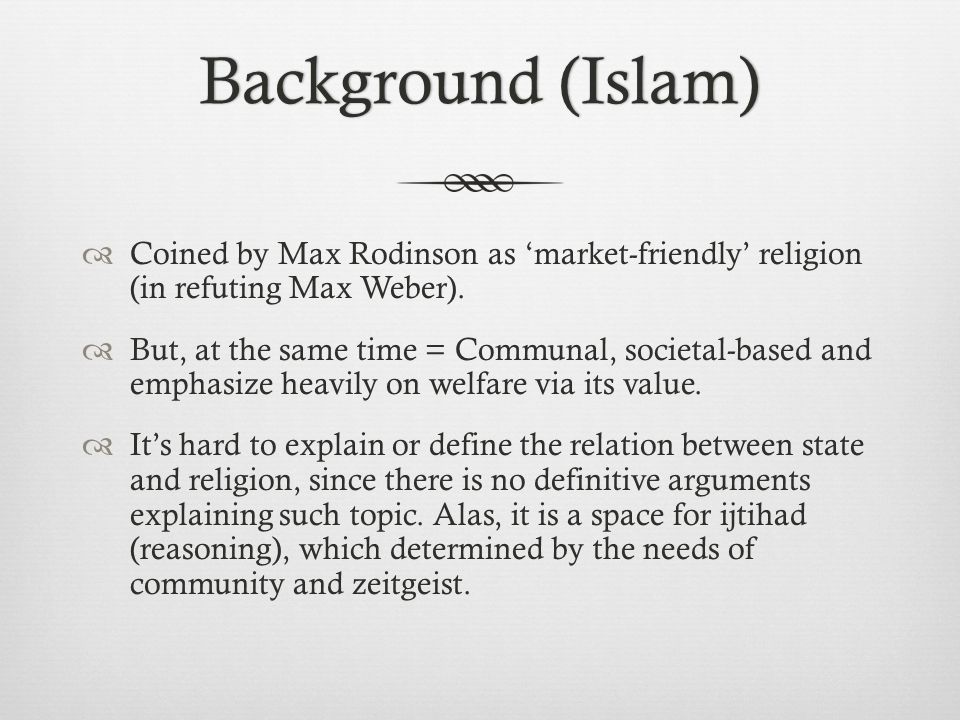 Background (Islam)Background (Islam)  Coined by Max Rodinson as 'market-friendly' religion (in refuting Max Weber).
