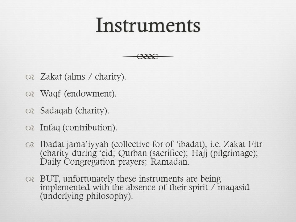 Instruments  Zakat (alms / charity).  Waqf (endowment).