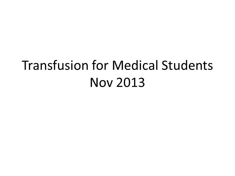 Transfusion for Medical Students Nov 2013