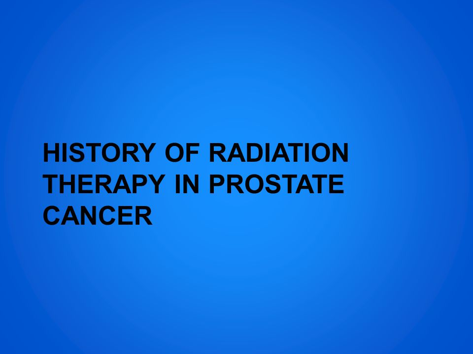 Radiation Modalities External Beam → Involves the use of photons and electrons ←Brachytherapy Close therapy Radioactive sources placed within the prostate