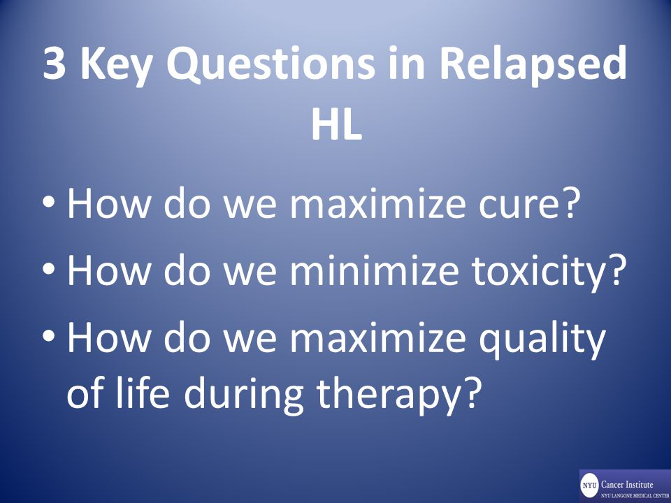 3 Key Questions in Relapsed HL How do we maximize cure.