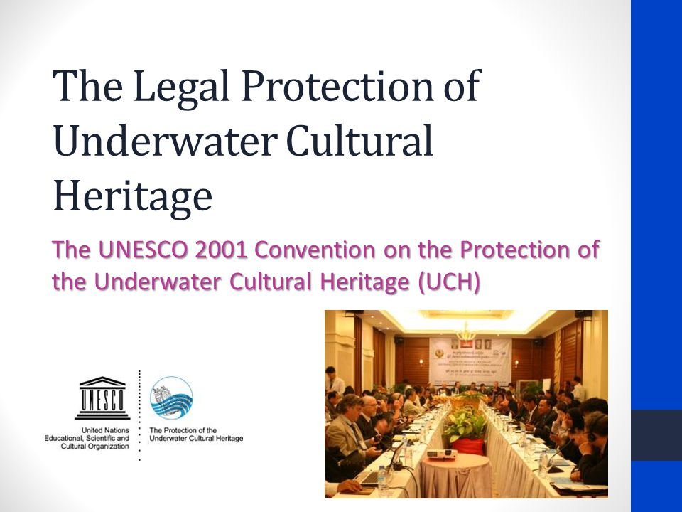 The Legal Protection of Underwater Cultural Heritage The UNESCO 2001 Convention on the Protection of the Underwater Cultural Heritage (UCH)