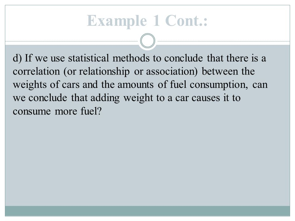 d) If we use statistical methods to conclude that there is a correlation (or relationship or association) between the weights of cars and the amounts