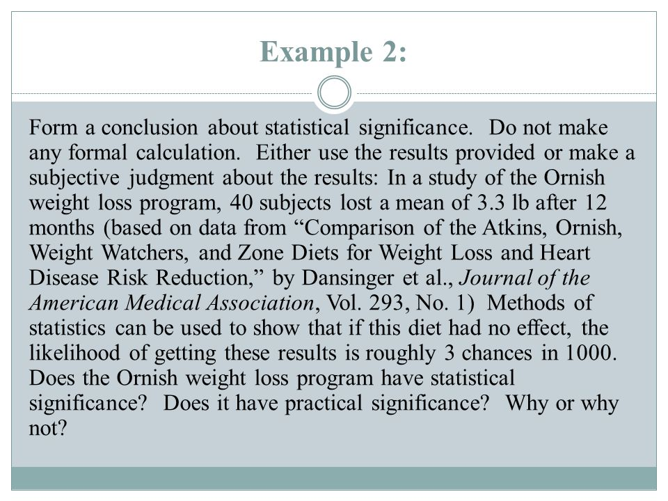 Example 2: Form a conclusion about statistical significance. Do not make any formal calculation. Either use the results provided or make a subjective