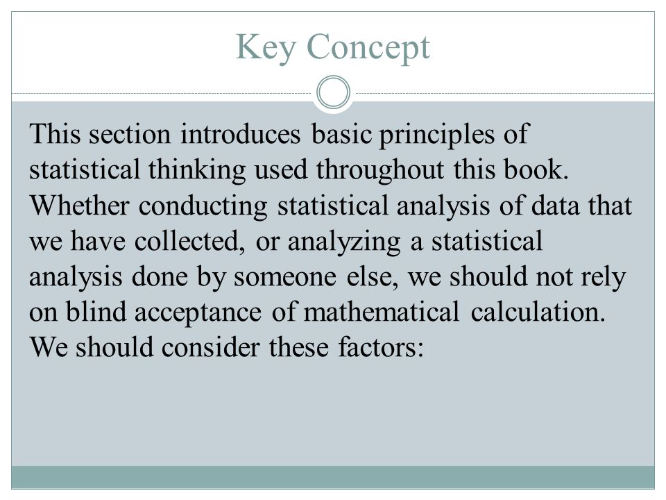 Key Concept This section introduces basic principles of statistical thinking used throughout this book. Whether conducting statistical analysis of dat