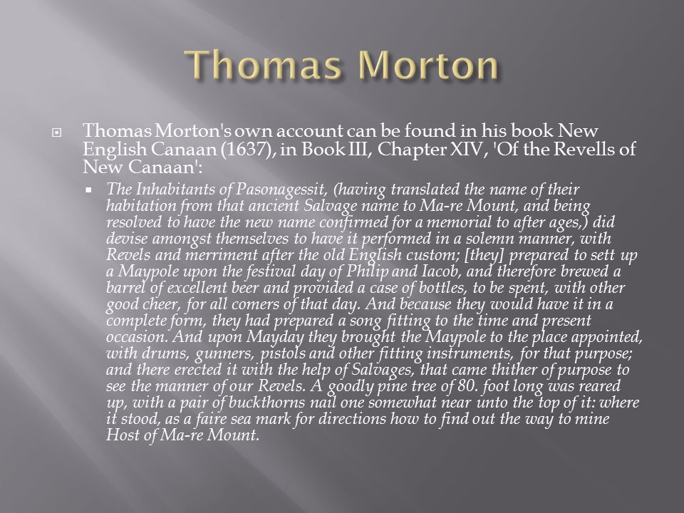  Thomas Morton's own account can be found in his book New English Canaan (1637), in Book III, Chapter XIV, 'Of the Revells of New Canaan':  The Inha