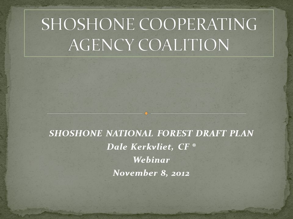 SHOSHONE NATIONAL FOREST DRAFT PLAN Dale Kerkvliet, CF ® Webinar November 8, 2012