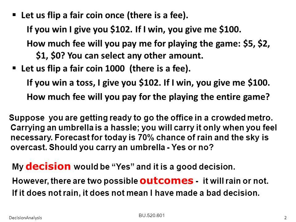 BU.520.601 DecisionAnalysis2  Let us flip a fair coin 1000 (there is a fee).