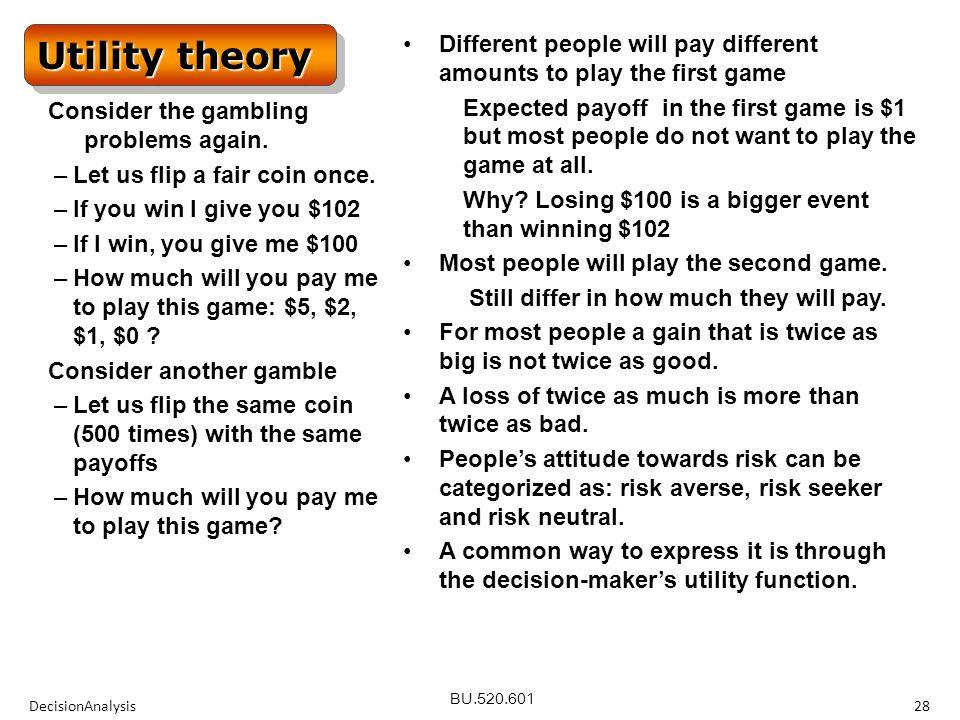 BU.520.601 DecisionAnalysis28 Utility theory Consider the gambling problems again.