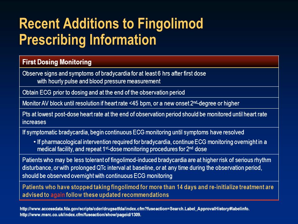 Recent Additions to Fingolimod Prescribing Information http://www.accessdata.fda.gov/scripts/cder/drugsatfda/index.cfm fuseaction=Search.Label_ApprovalHistory#labelinfo.
