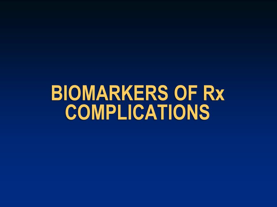 BIOMARKERS OF Rx COMPLICATIONS