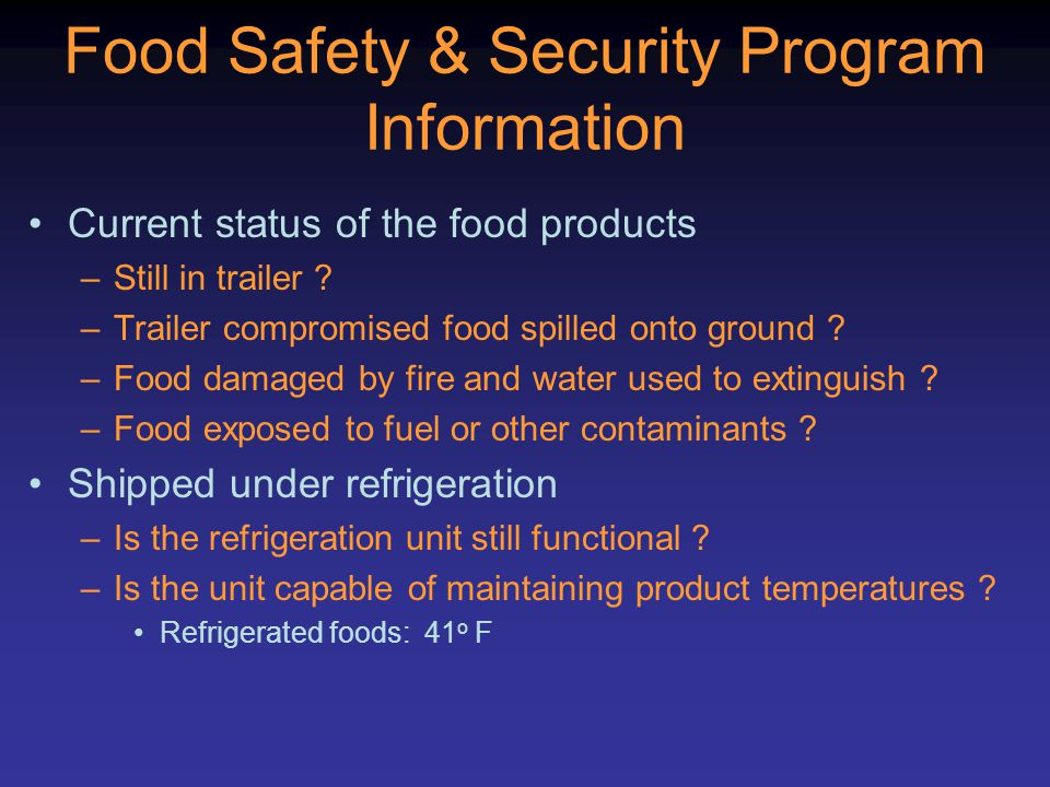 Food Safety & Security Program Information Current status of the food products –Still in trailer .