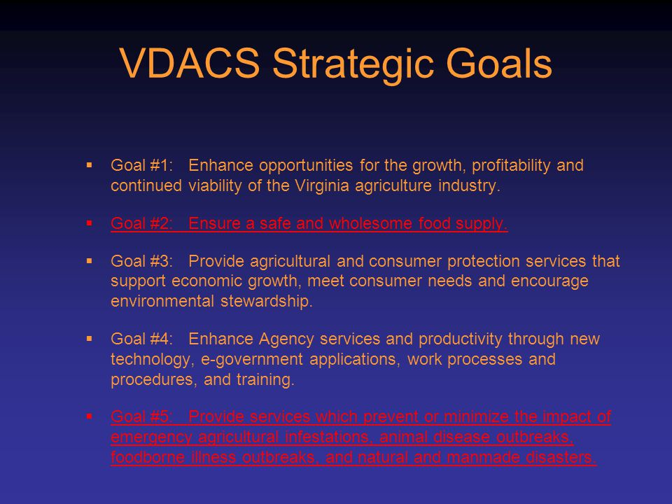 VDACS Strategic Goals  Goal #1: Enhance opportunities for the growth, profitability and continued viability of the Virginia agriculture industry.