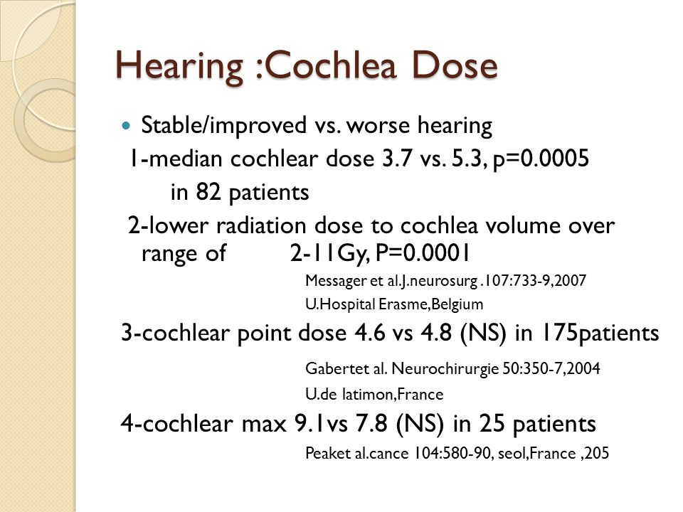Hearing :Cochlea Dose Stable/improved vs. worse hearing 1-median cochlear dose 3.7 vs.