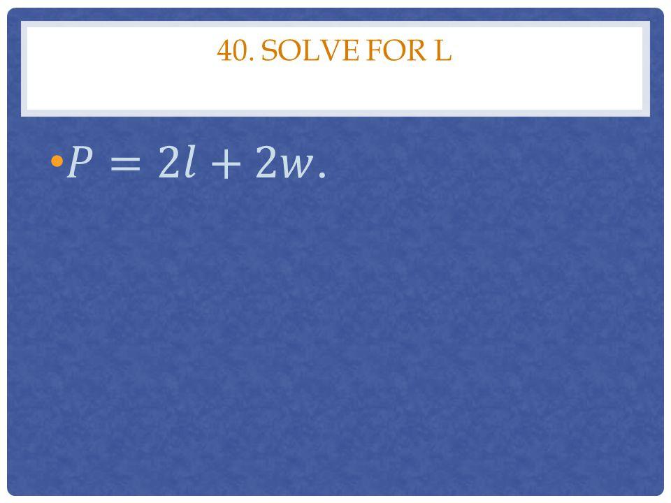 40. SOLVE FOR L