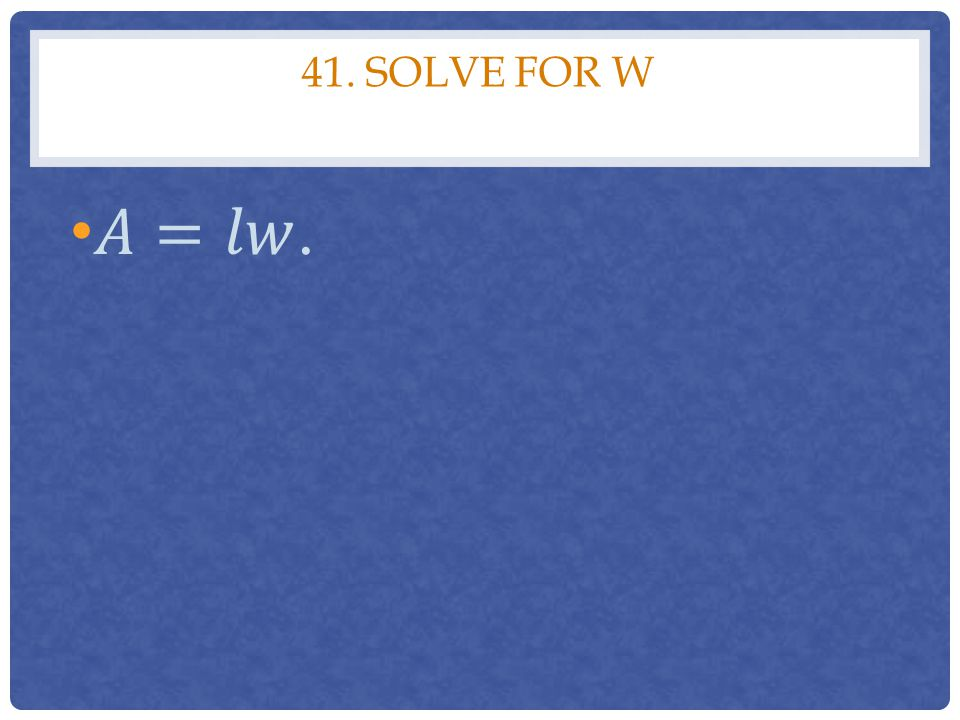 41. SOLVE FOR W