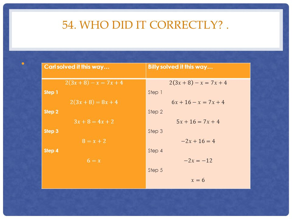 54. WHO DID IT CORRECTLY?. Carl solved it this way… Billy solved it this way…