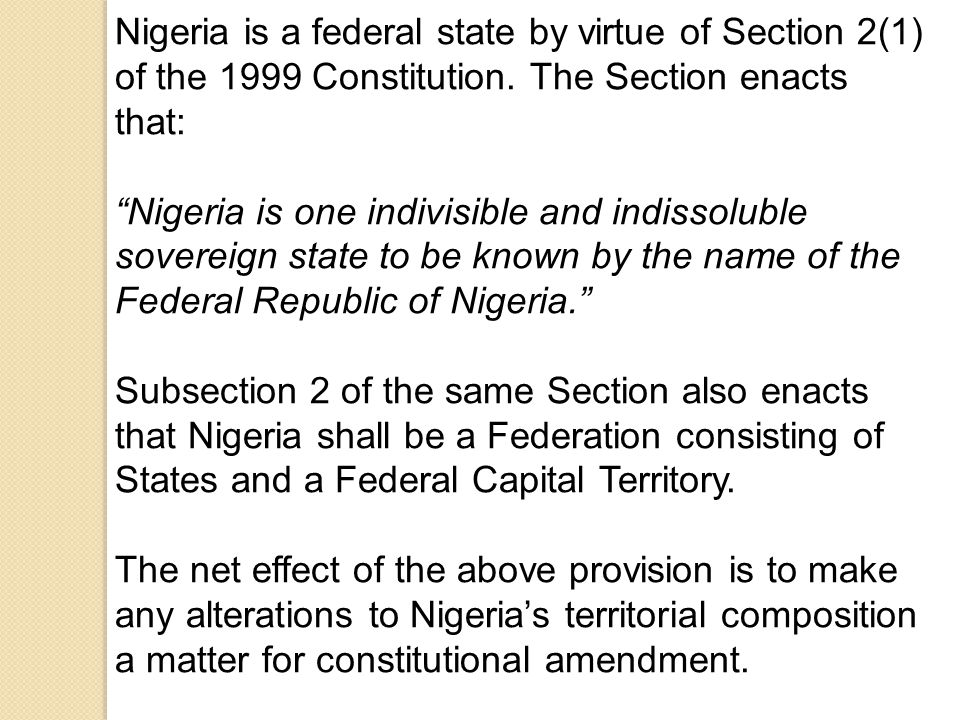 Nigeria is a federal state by virtue of Section 2(1) of the 1999 Constitution.