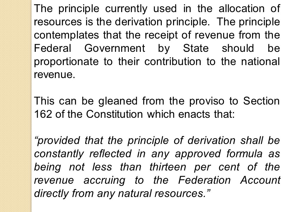 The principle currently used in the allocation of resources is the derivation principle.