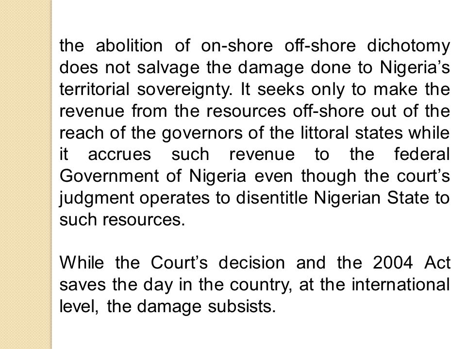 the abolition of on-shore off-shore dichotomy does not salvage the damage done to Nigeria's territorial sovereignty.