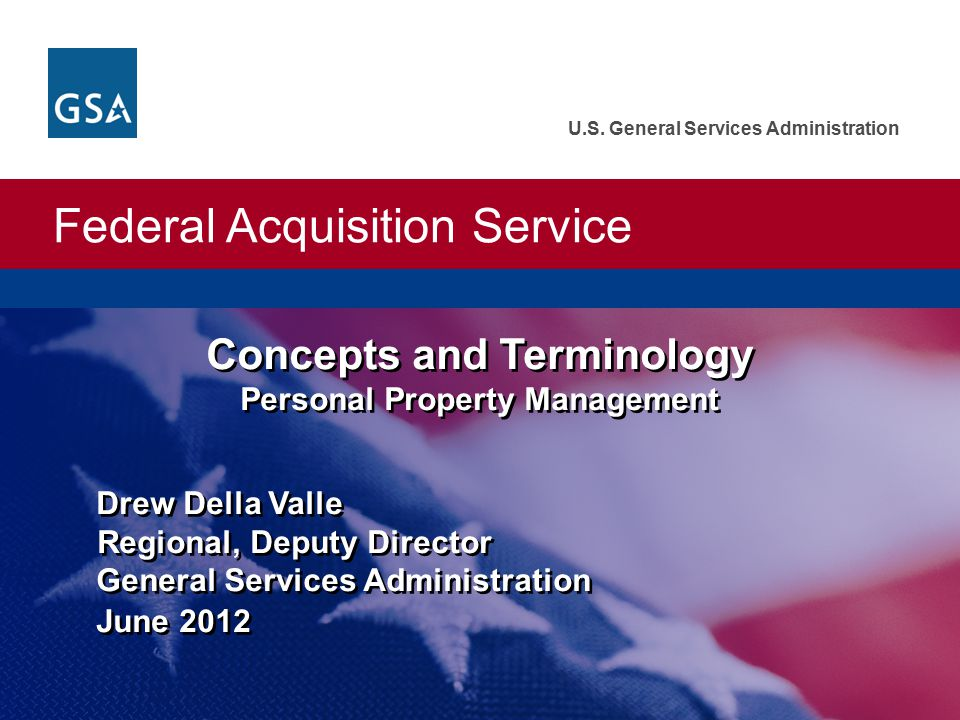 Federal Acquisition Service U.S. General Services Administration Drew Della Valle Regional, Deputy Director General Services Administration June 2012