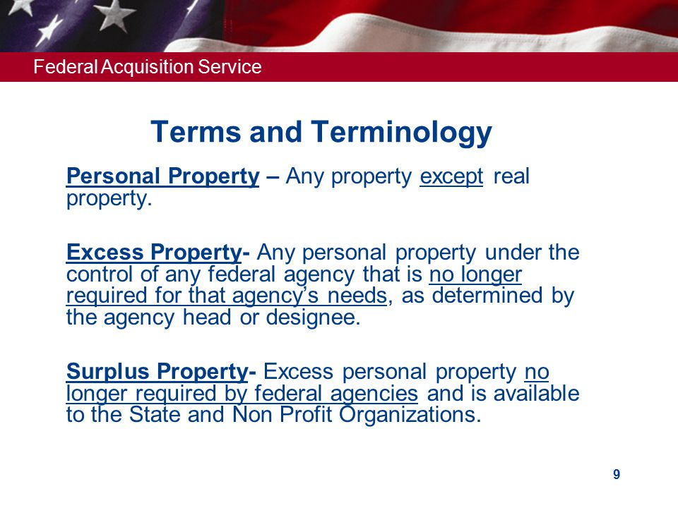 Federal Acquisition Service 9 Terms and Terminology Personal Property – Any property except real property.