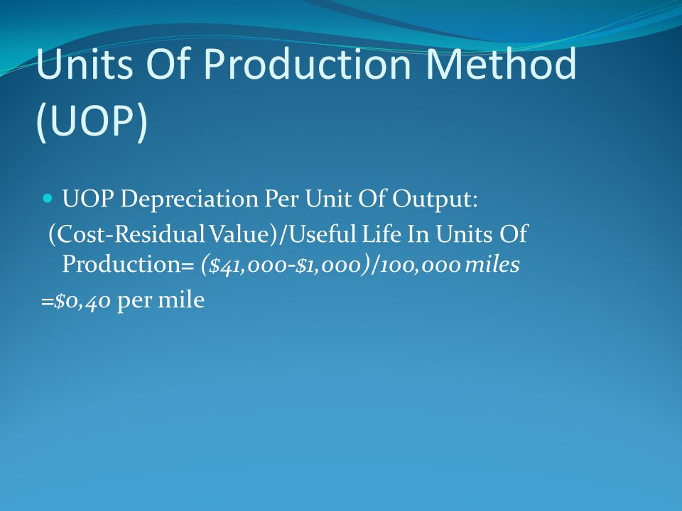Units Of Production Method (UOP) UOP Depreciation Per Unit Of Output: (Cost-Residual Value)/Useful Life In Units Of Production= ($41,000-$1,000)/100,0