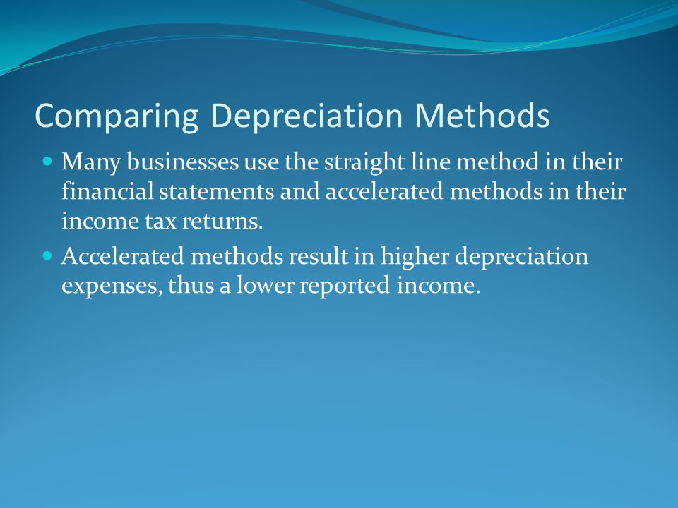 Comparing Depreciation Methods Many businesses use the straight line method in their financial statements and accelerated methods in their income tax