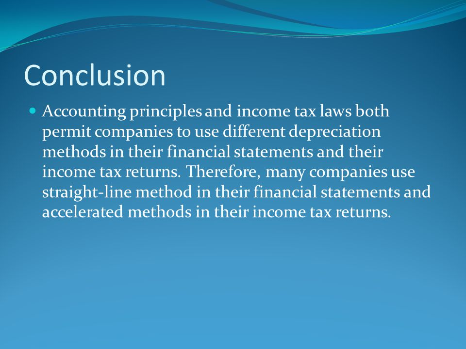 Conclusion Accounting principles and income tax laws both permit companies to use different depreciation methods in their financial statements and the