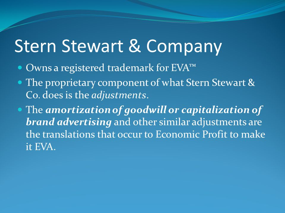 Stern Stewart & Company Owns a registered trademark for EVA™ The proprietary component of what Stern Stewart & Co. does is the adjustments. The amorti