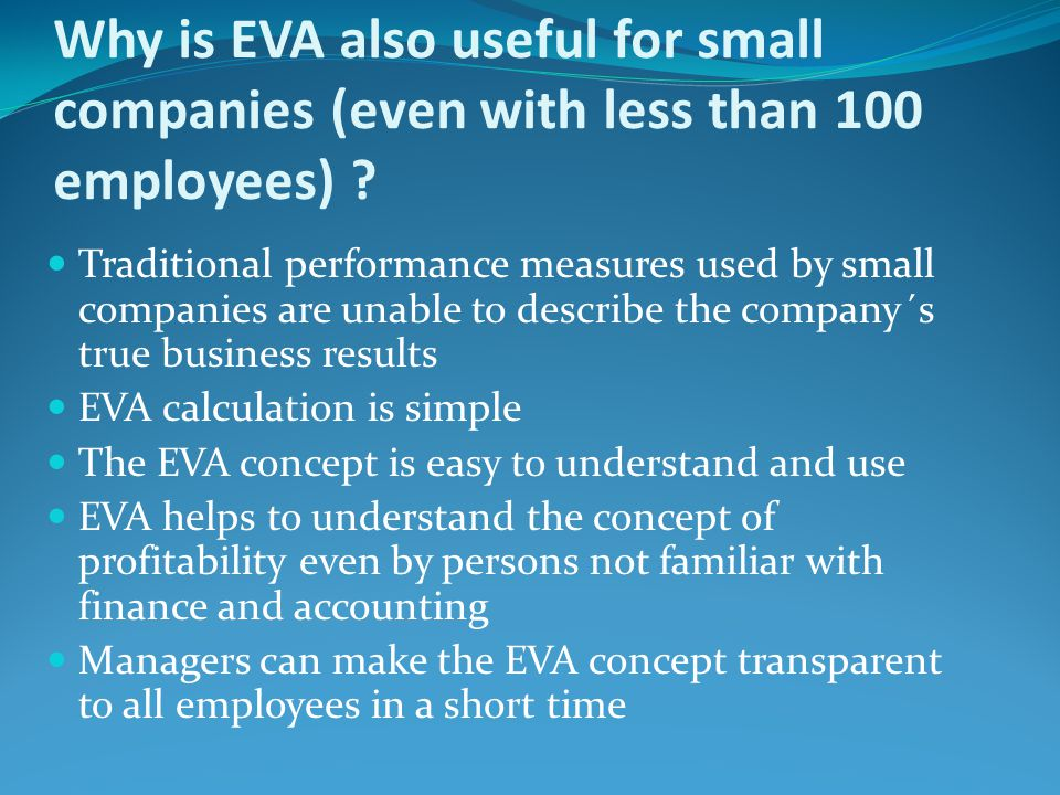 Why is EVA also useful for small companies (even with less than 100 employees) ? Traditional performance measures used by small companies are unable t