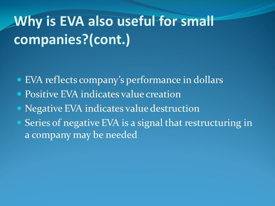 Why is EVA also useful for small companies?(cont.) EVA reflects company's performance in dollars Positive EVA indicates value creation Negative EVA in