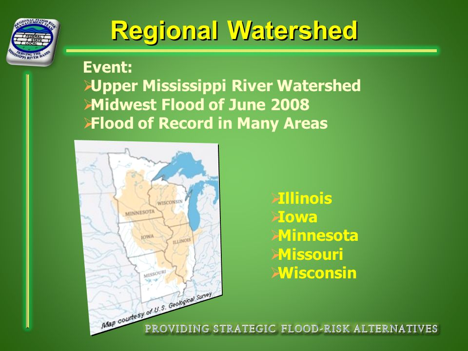 Regional Watershed Event:  Upper Mississippi River Watershed  Midwest Flood of June 2008  Flood of Record in Many Areas  Illinois  Iowa  Minnesota  Missouri  Wisconsin