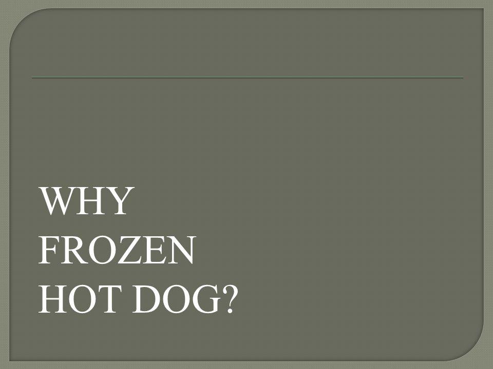 WHY FROZEN HOT DOG?