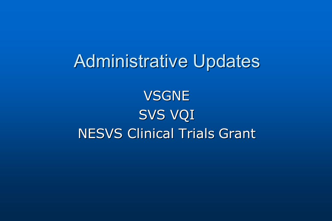 Administrative Updates VSGNE SVS VQI NESVS Clinical Trials Grant