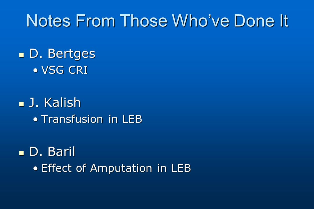 Notes From Those Who've Done It D. Bertges D. Bertges VSG CRIVSG CRI J.