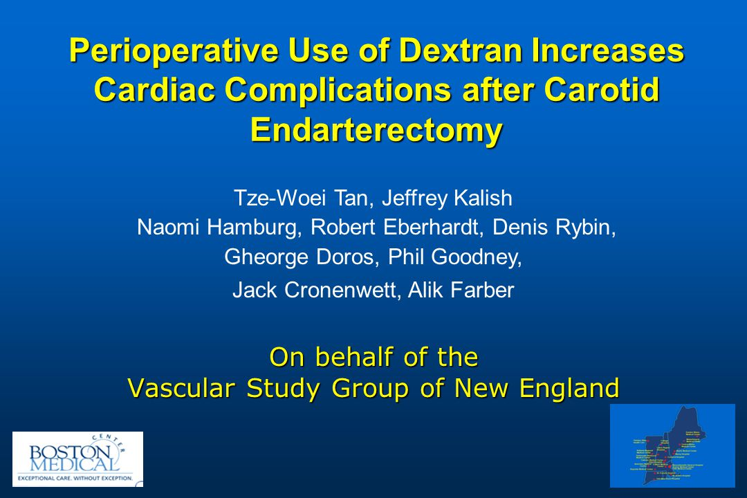 Perioperative Use of Dextran Increases Cardiac Complications after Carotid Endarterectomy On behalf of the Vascular Study Group of New England Tze-Woei Tan, Jeffrey Kalish Naomi Hamburg, Robert Eberhardt, Denis Rybin, Gheorge Doros, Phil Goodney, Jack Cronenwett, Alik Farber
