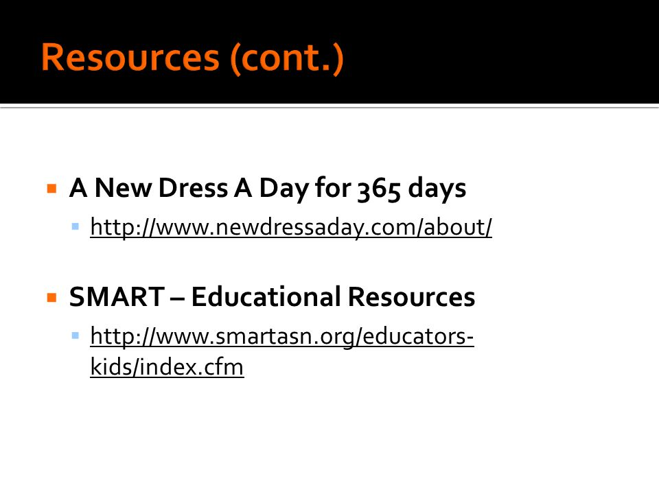  A New Dress A Day for 365 days  http://www.newdressaday.com/about/ http://www.newdressaday.com/about/  SMART – Educational Resources  http://www.