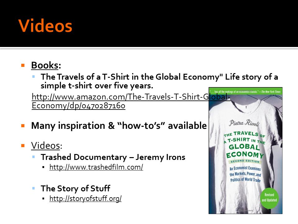  Books:  The Travels of a T-Shirt in the Global Economy Life story of a simple t-shirt over five years.