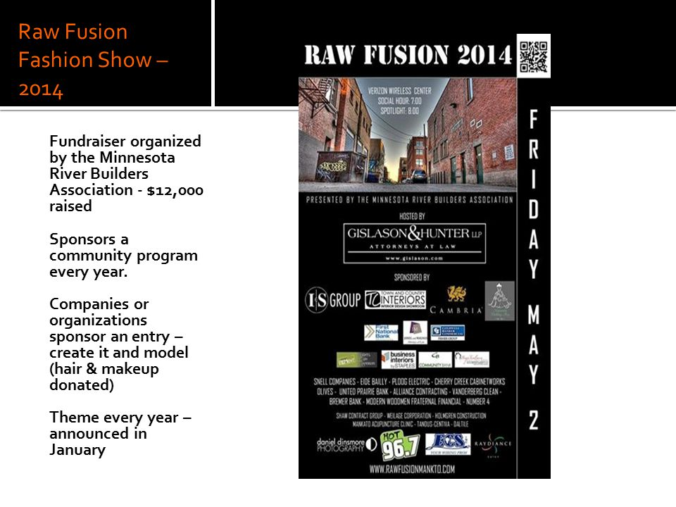 Raw Fusion Fashion Show – 2014 Fundraiser organized by the Minnesota River Builders Association - $12,000 raised Sponsors a community program every ye